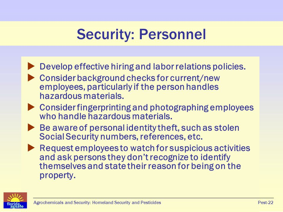 Security: Personnel  Develop effective hiring and labor relations policies.  Consider background checks for current/new employees, particularly if t