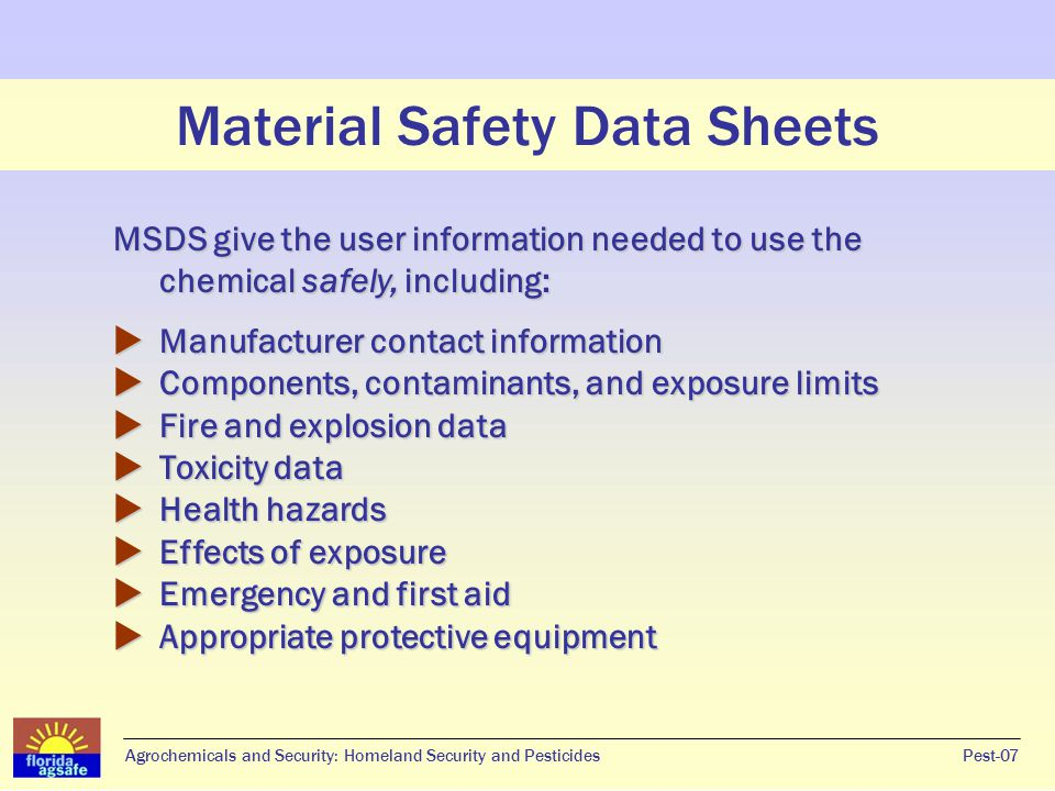 Material Safety Data Sheets Pest-07 MSDS give the user information needed to use the chemical safely, including:  Manufacturer contact information 