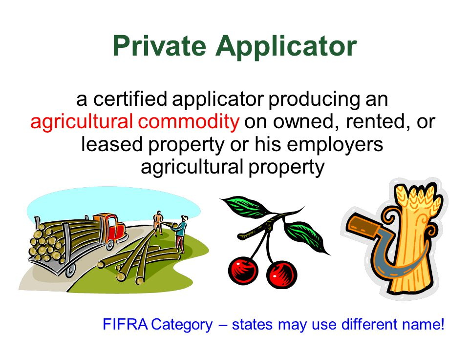 Commercial Applicator a certified applicator operating on any other private or public property rights-of-way, hospitals golf courses, aquatic sites homes, businesses FIFRA Category – states may differ!
