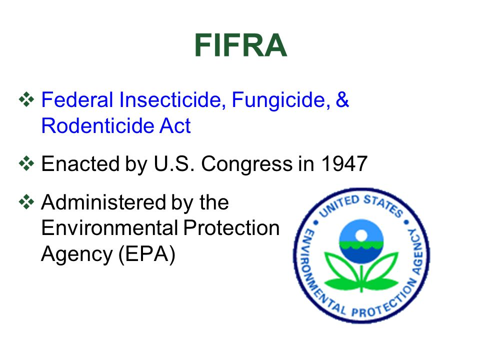 Environmental Protection Agency (EPA)  Registers and licenses pesticides for use  Ensures both human and environmental health are evaluated  Precautions and restrictions put into place to prevent adverse effects