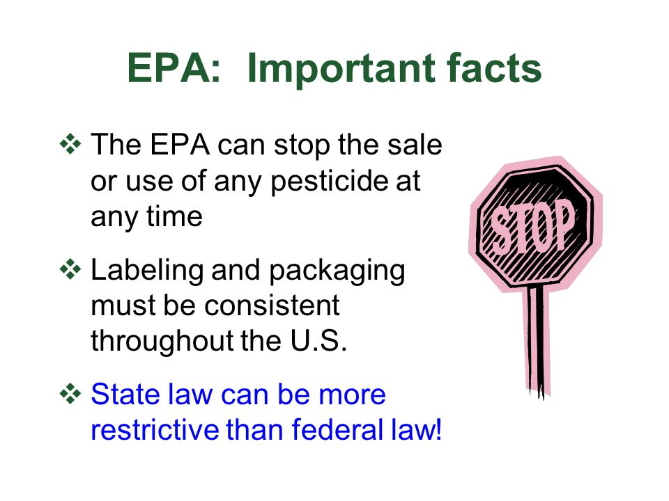 The EPA  Approves pesticide labels as LEGAL documents  Reevaluates older pesticides under current standards  Violators are subject to penalties