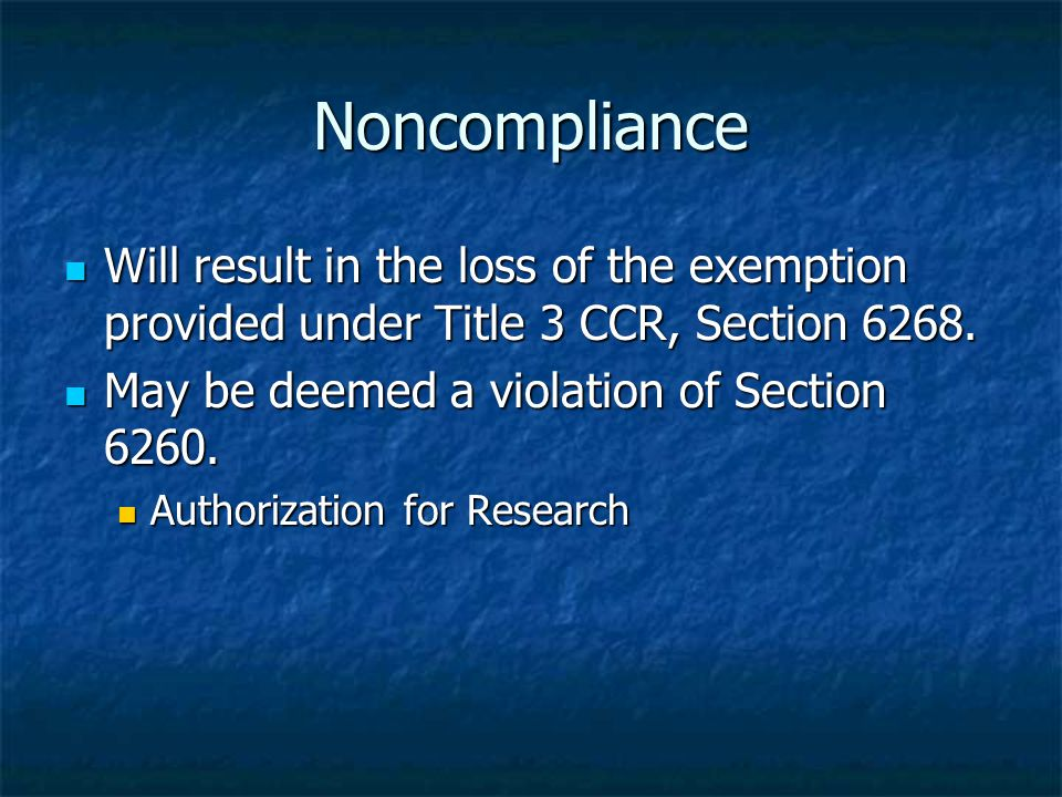 Noncompliance Will result in the loss of the exemption provided under Title 3 CCR, Section 6268.