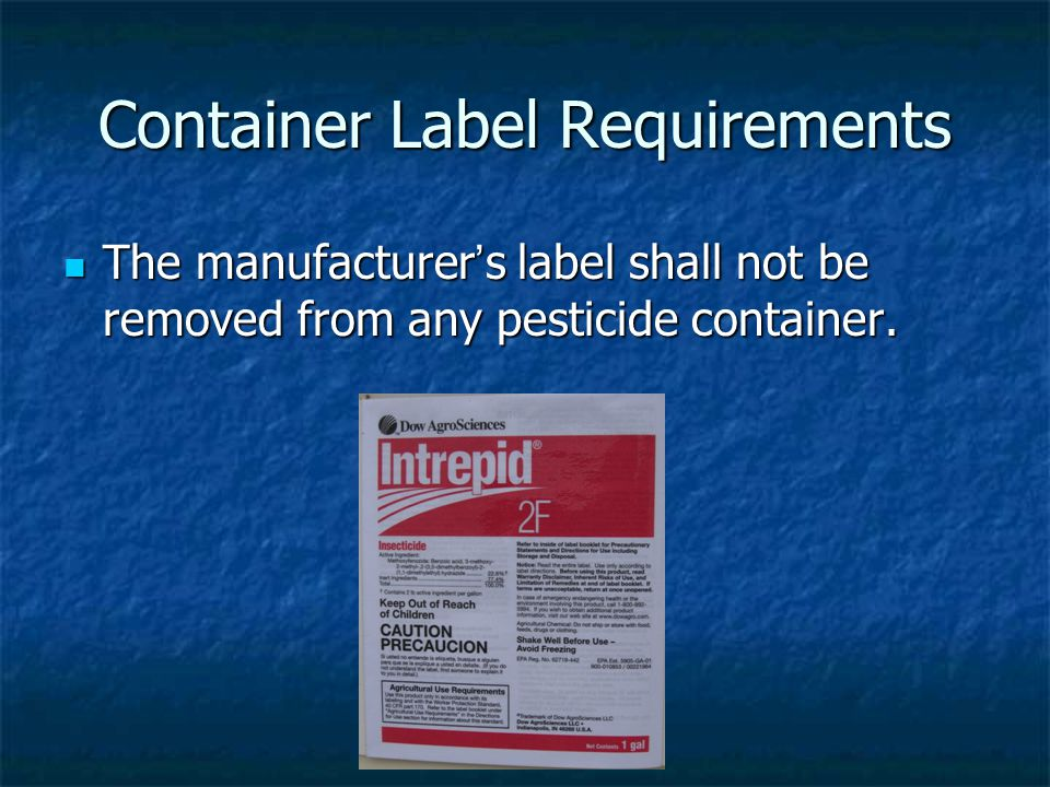 Container Label Requirements The manufacturer's label shall not be removed from any pesticide container.