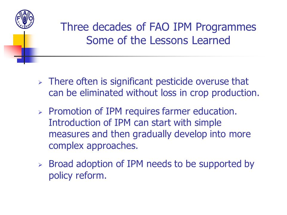 Three decades of FAO IPM Programmes Some of the Lessons Learned  There often is significant pesticide overuse that can be eliminated without loss in