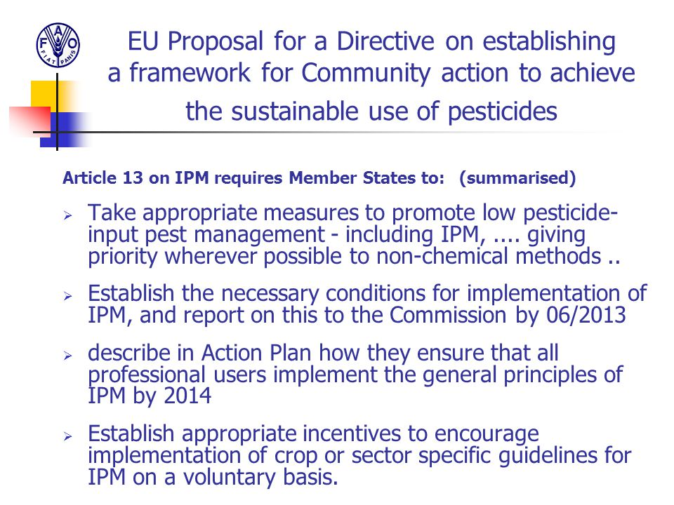 EU Proposal for a Directive on establishing a framework for Community action to achieve the sustainable use of pesticides Article 13 on IPM requires M