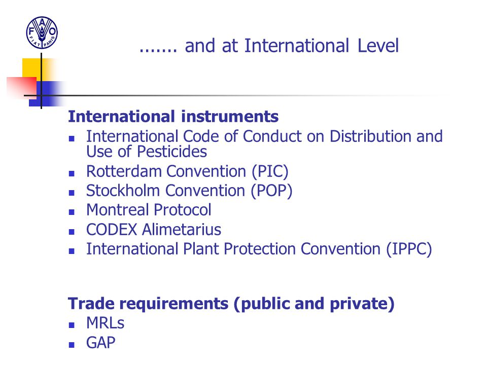 ....... and at International Level International instruments International Code of Conduct on Distribution and Use of Pesticides Rotterdam Convention