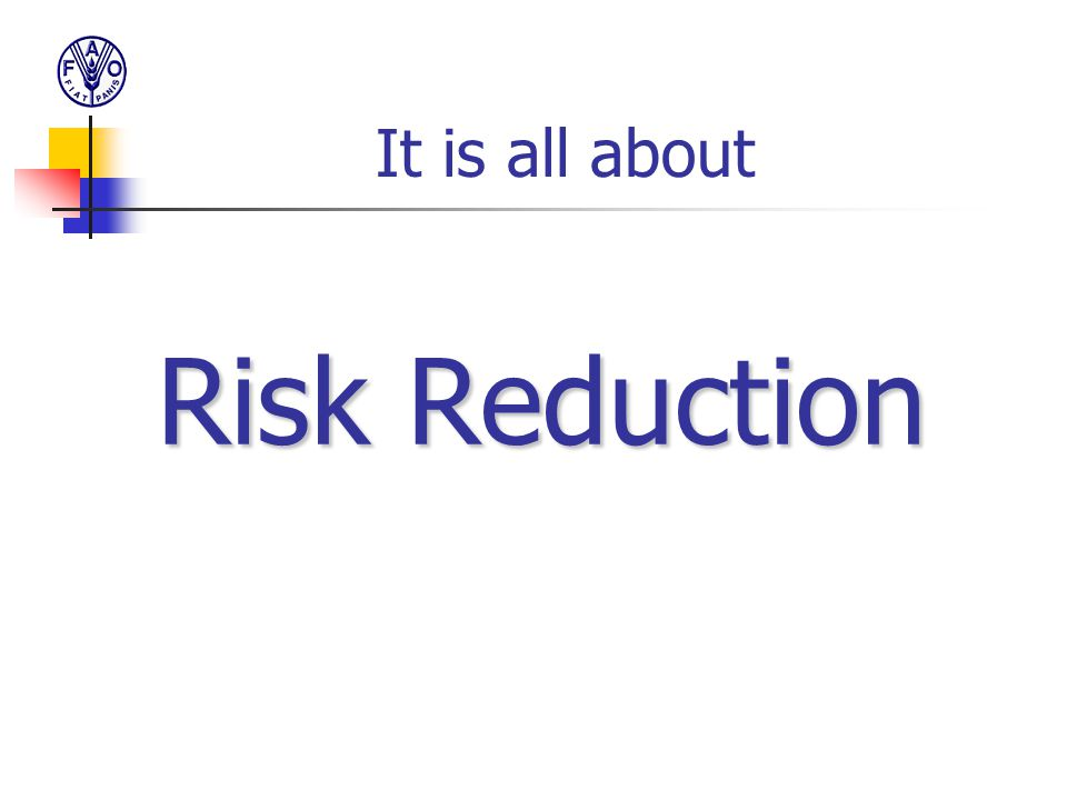 It is all about Risk Reduction