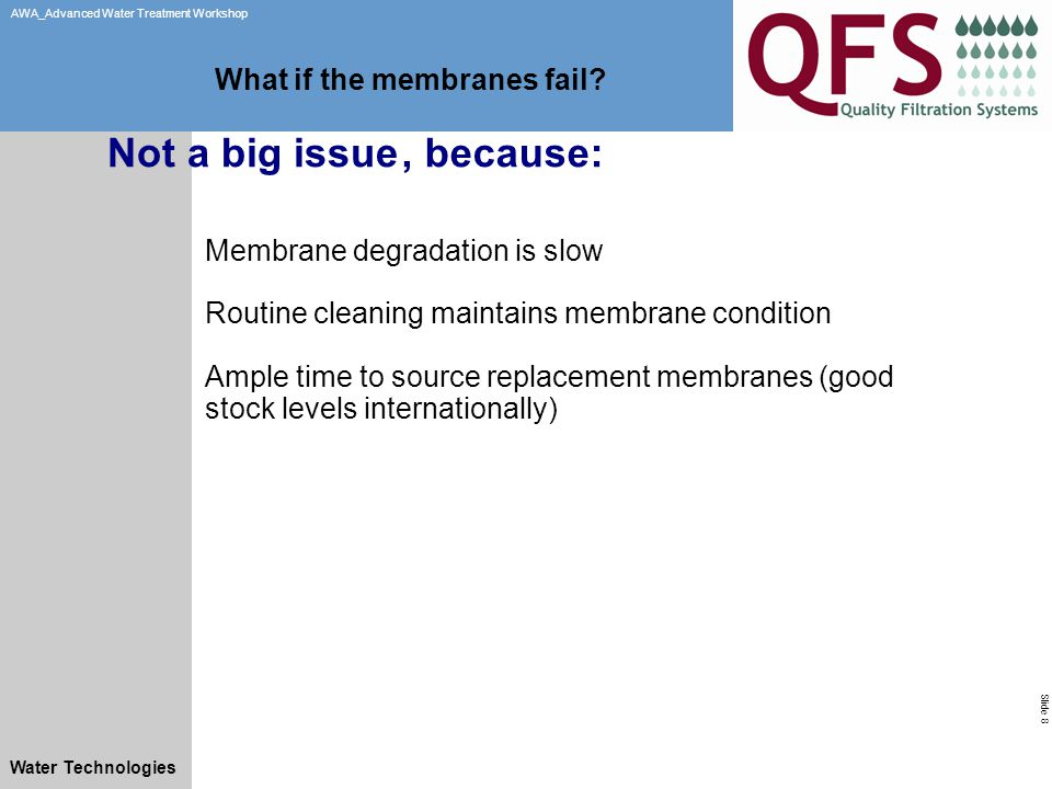 Slide 8 AWA_Advanced Water Treatment Workshop Water Technologies What if the membranes fail.
