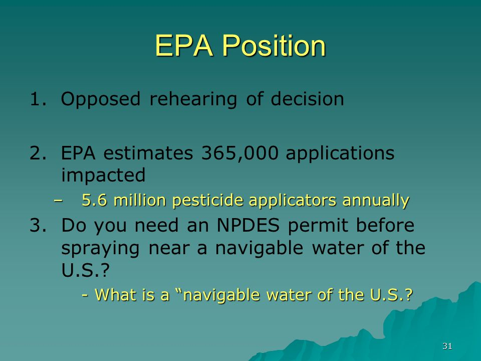 31 EPA Position 1. Opposed rehearing of decision 2. EPA estimates 365,000 applications impacted –5.6 million pesticide applicators annually 3.Do you n