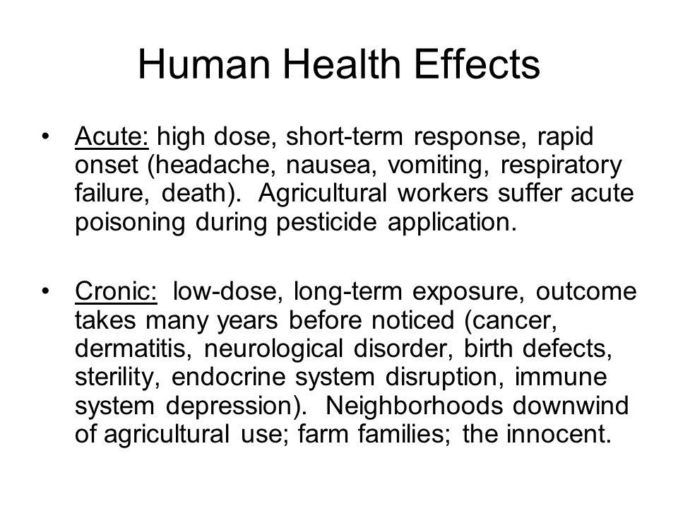Human Health Effects Acute: high dose, short-term response, rapid onset (headache, nausea, vomiting, respiratory failure, death).