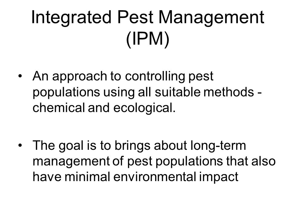 Integrated Pest Management (IPM) An approach to controlling pest populations using all suitable methods - chemical and ecological.
