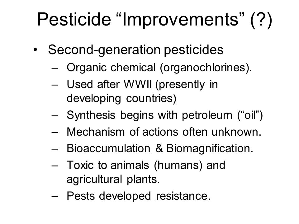 Pesticide Improvements ( ) Second-generation pesticides –Organic chemical (organochlorines).