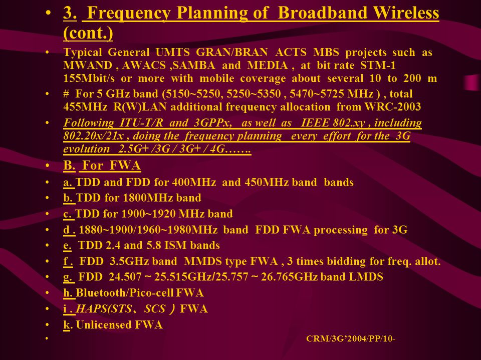 3. Frequency Planning of Broadband Wireless (cont.) Typical General UMTS GRAN/BRAN ACTS MBS projects such as MWAND, AWACS,SAMBA and MEDIA, at bit rate
