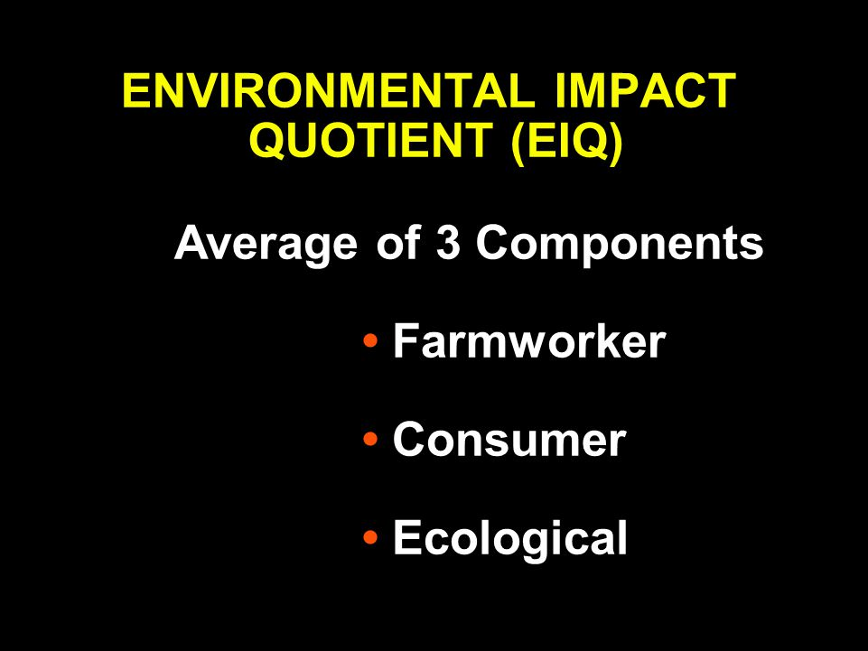 ENVIRONMENTAL IMPACT QUOTIENT (EIQ) Average of 3 Components Farmworker Consumer Ecological