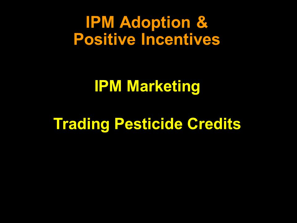 IPM Adoption & Positive Incentives IPM Marketing Trading Pesticide Credits