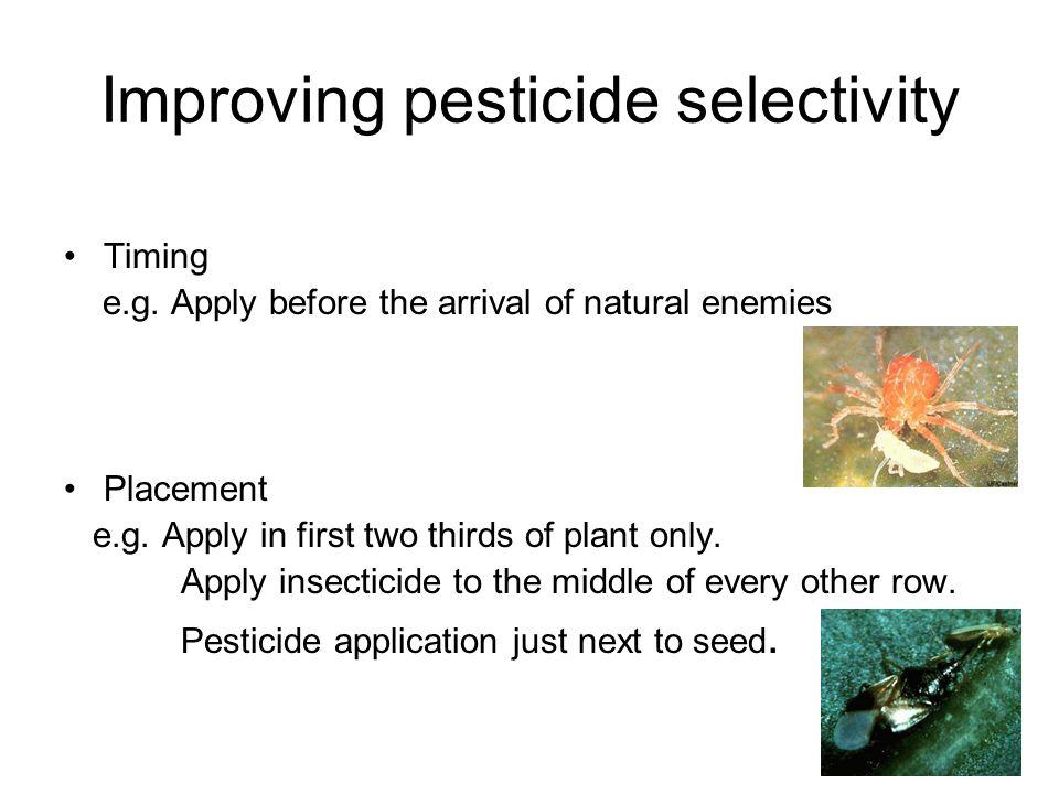 Improving pesticide selectivity Timing e.g.