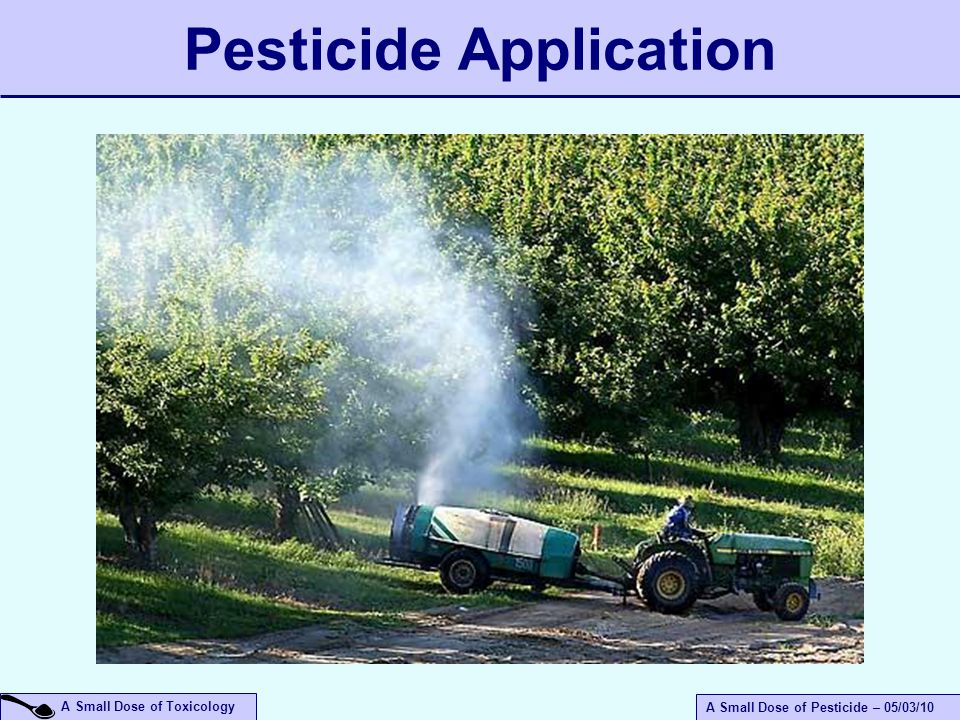 A Small Dose of Toxicology A Small Dose of Pesticide – 05/03/10 Pesticide Application