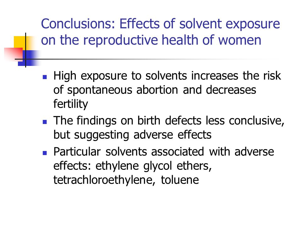 Conclusions: Effects of solvent exposure on the reproductive health of women High exposure to solvents increases the risk of spontaneous abortion and