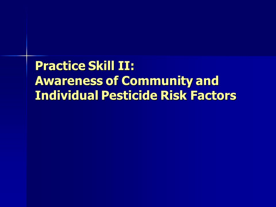 Practice Skill II: Awareness of Community and Individual Pesticide Risk Factors