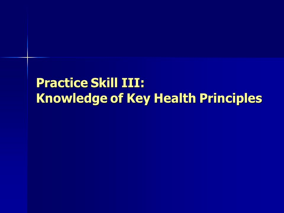 Practice Skill III: Knowledge of Key Health Principles