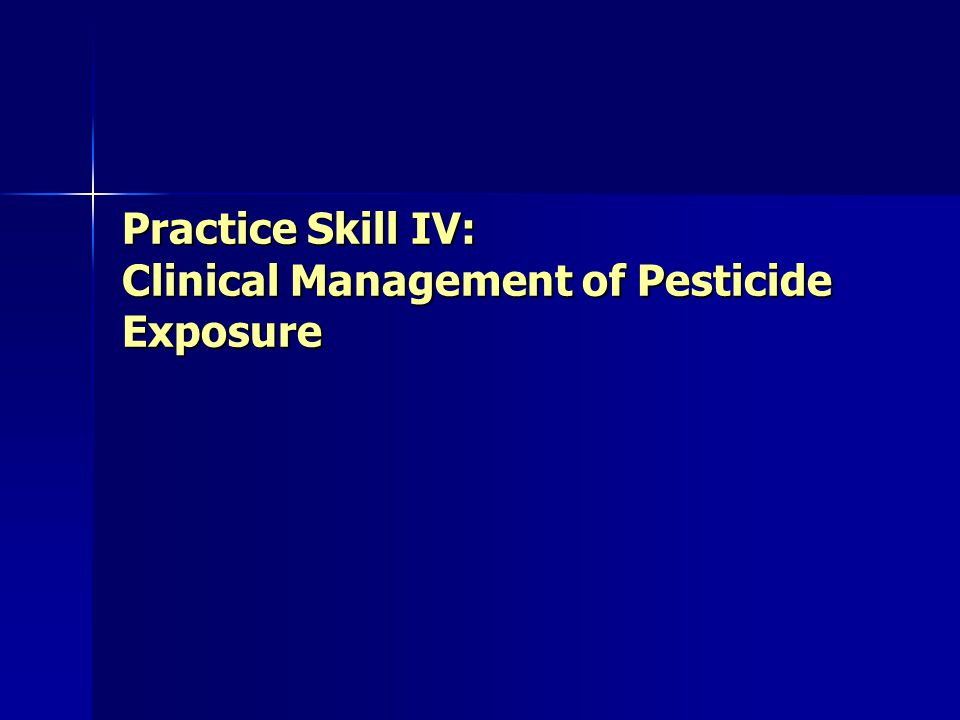 Practice Skill IV: Clinical Management of Pesticide Exposure
