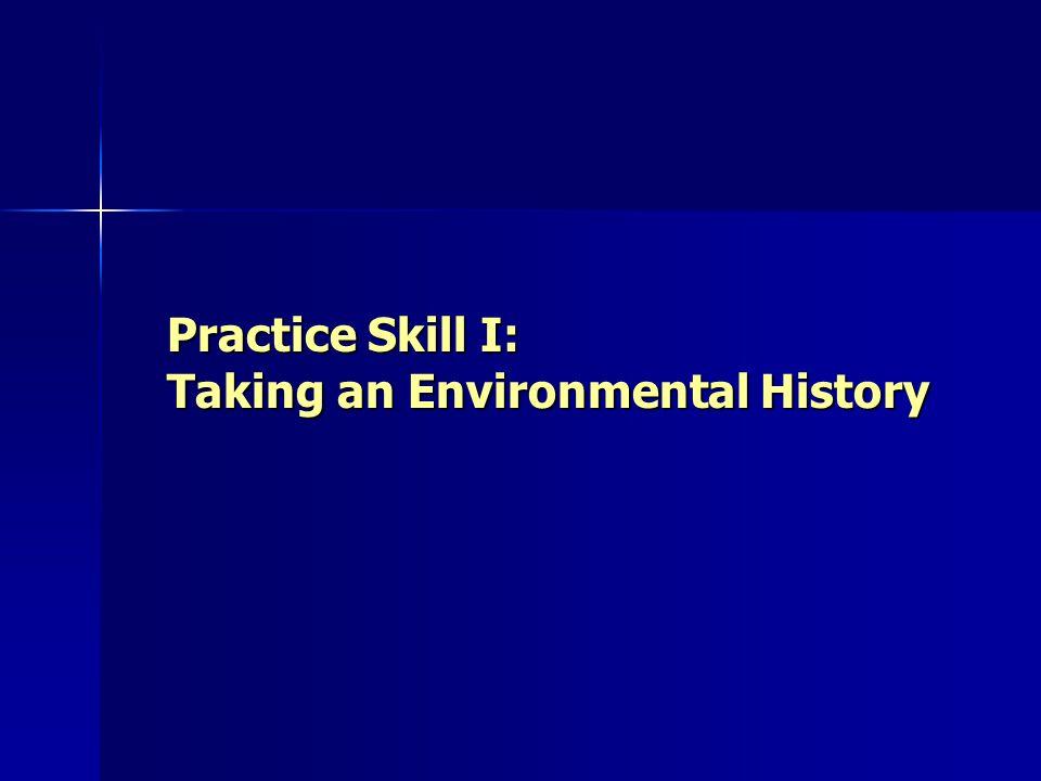 Practice Skill I: Taking an Environmental History
