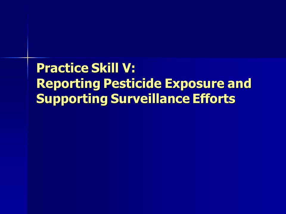 Practice Skill V: Reporting Pesticide Exposure and Supporting Surveillance Efforts