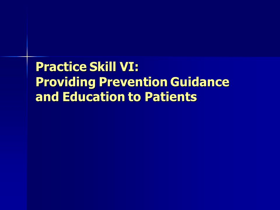 Practice Skill VI: Providing Prevention Guidance and Education to Patients