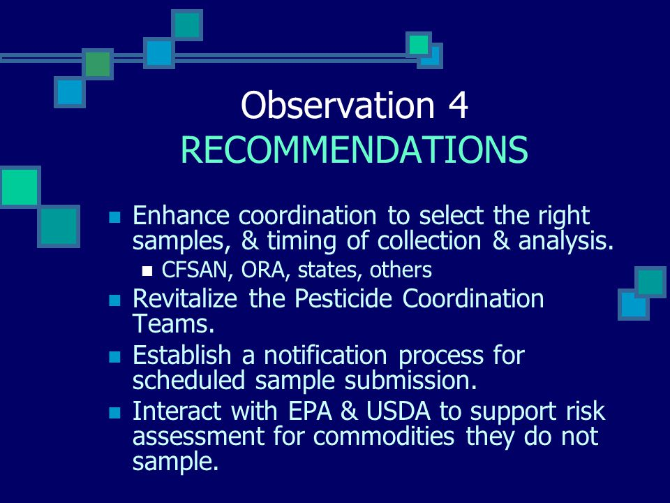Observation 4 RECOMMENDATIONS Enhance coordination to select the right samples, & timing of collection & analysis.