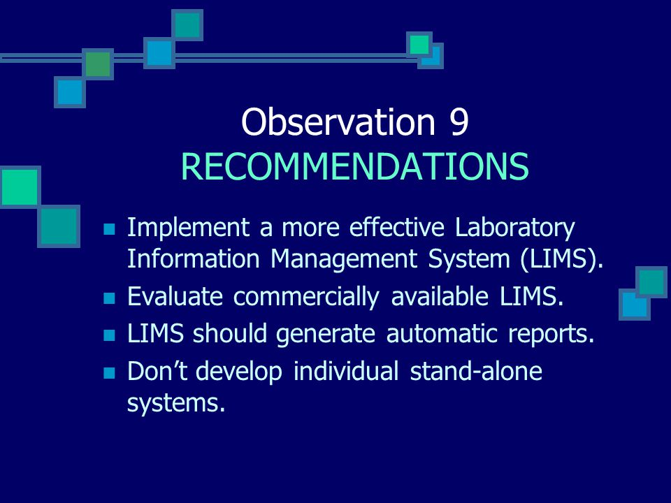 Observation 9 RECOMMENDATIONS Implement a more effective Laboratory Information Management System (LIMS).