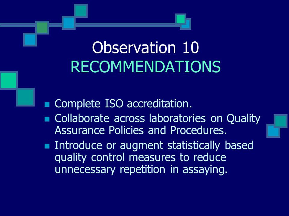 Observation 10 RECOMMENDATIONS Complete ISO accreditation.
