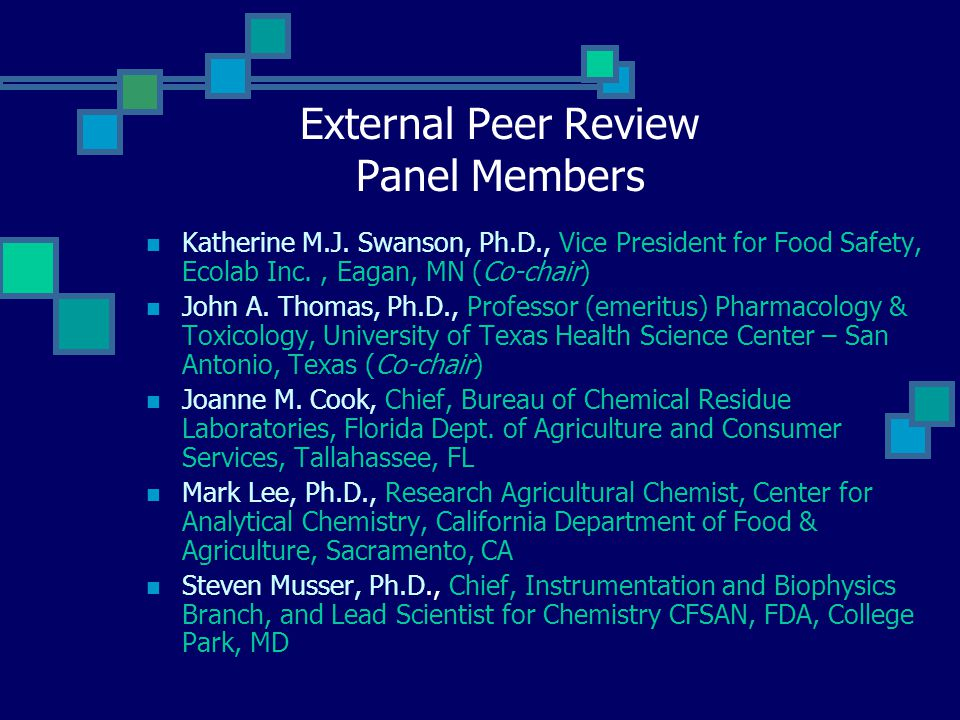 External Peer Review Panel Members Katherine M.J. Swanson, Ph.D., Vice President for Food Safety, Ecolab Inc., Eagan, MN (Co-chair) John A. Thomas, Ph