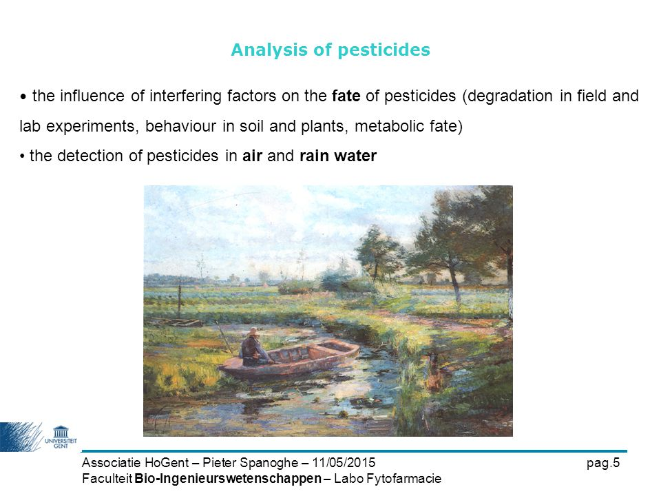 Associatie HoGent – Pieter Spanoghe – 11/05/2015pag.6 Faculteit Bio-Ingenieurswetenschappen – Labo Fytofarmacie the exposure during and after application in greenhouses and field Analysis of pesticides