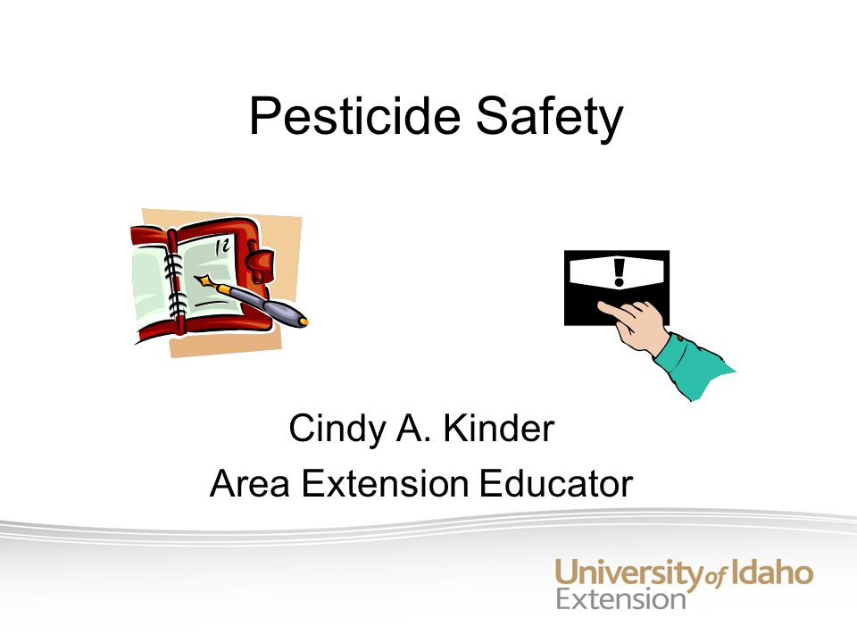 Pesticide Safety Cindy A. Kinder Area Extension Educator