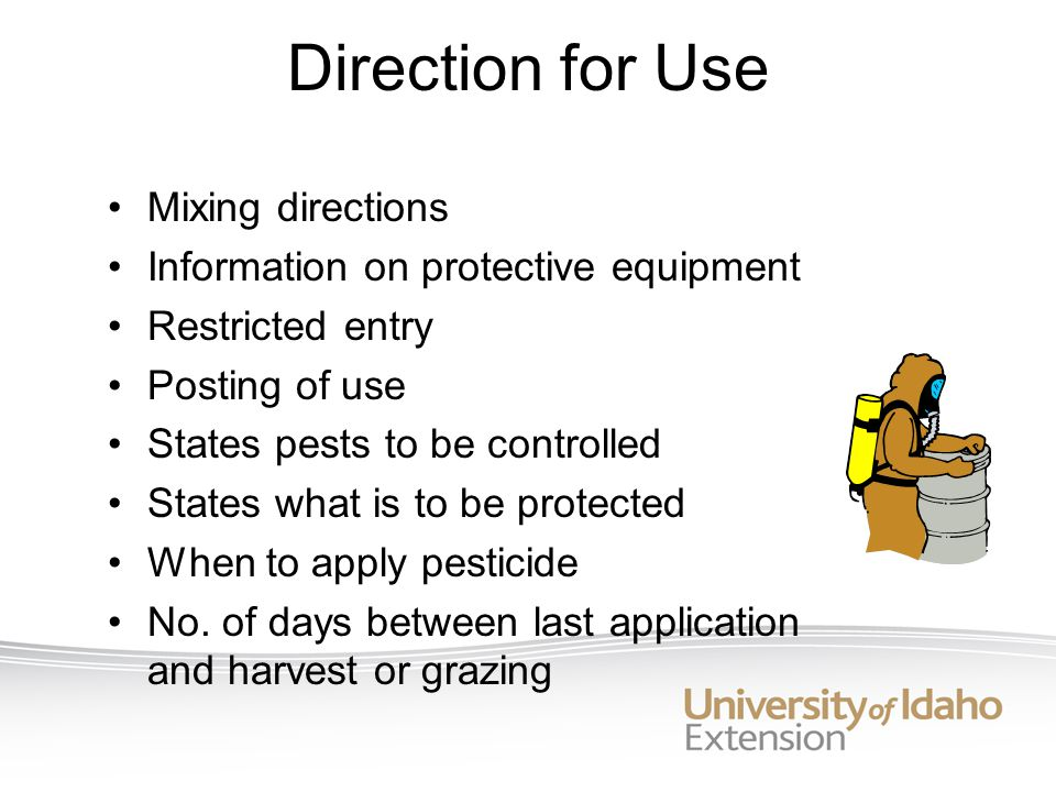 Direction for Use Mixing directions Information on protective equipment Restricted entry Posting of use States pests to be controlled States what is to be protected When to apply pesticide No.