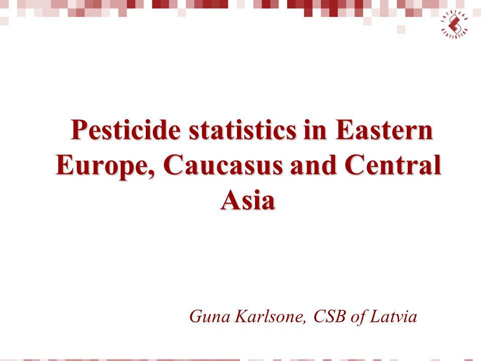 Pesticide statistics in Eastern Europe, Caucasus and Central Asia Pesticide statistics in Eastern Europe, Caucasus and Central Asia Guna Karlsone, CSB