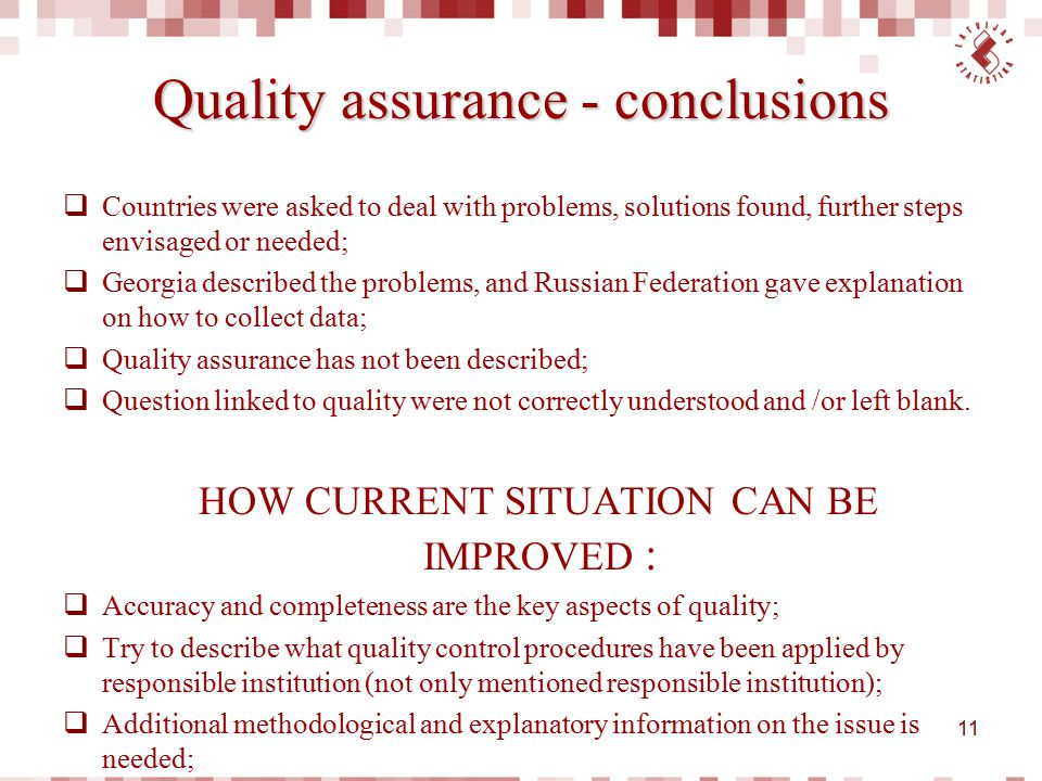 Quality assurance - conclusions  Countries were asked to deal with problems, solutions found, further steps envisaged or needed;  Georgia described