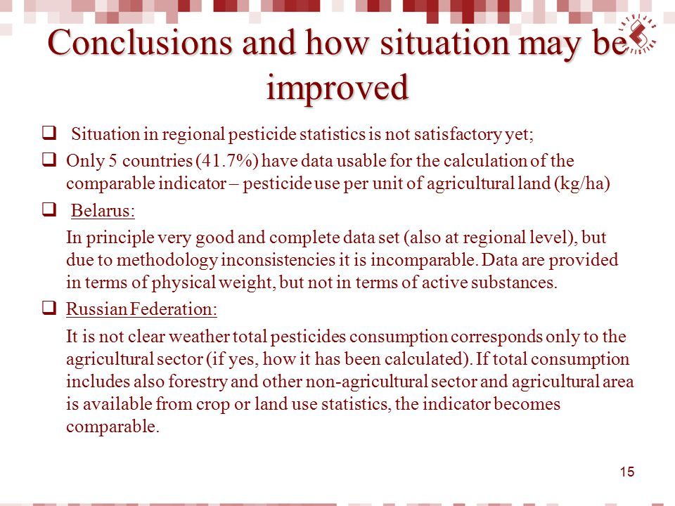 Conclusions and how situation may be improved  Situation in regional pesticide statistics is not satisfactory yet;  Only 5 countries (41.7%) have da