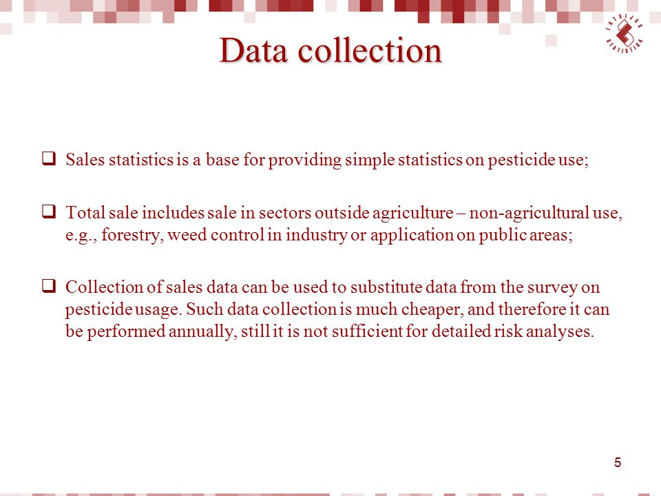 Data collection  Sales statistics is a base for providing simple statistics on pesticide use;  Total sale includes sale in sectors outside agricultu