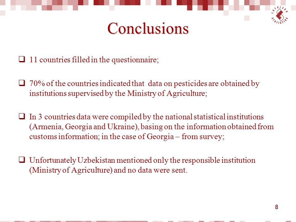 Conclusions  11 countries filled in the questionnaire;  70% of the countries indicated that data on pesticides are obtained by institutions supervis