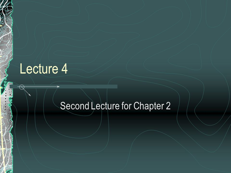 Lecture 4 Second Lecture for Chapter 2