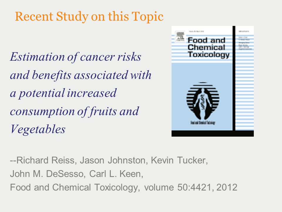 Recent Study on this Topic Estimation of cancer risks and benefits associated with a potential increased consumption of fruits and Vegetables --Richard Reiss, Jason Johnston, Kevin Tucker, John M.