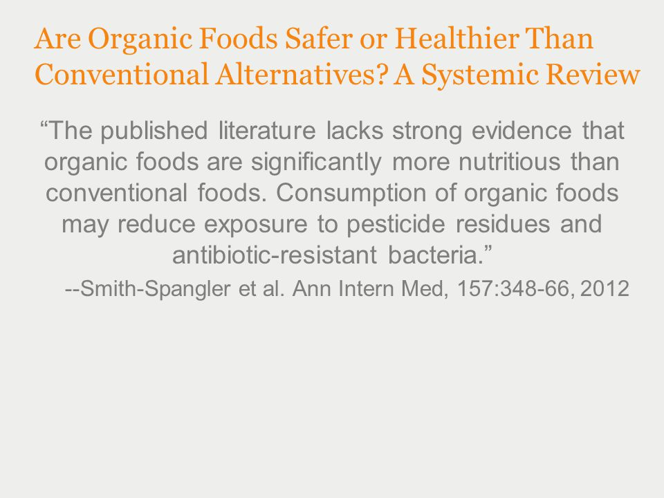 """Are Organic Foods Safer or Healthier Than Conventional Alternatives? A Systemic Review """"The published literature lacks strong evidence that organic fo"""