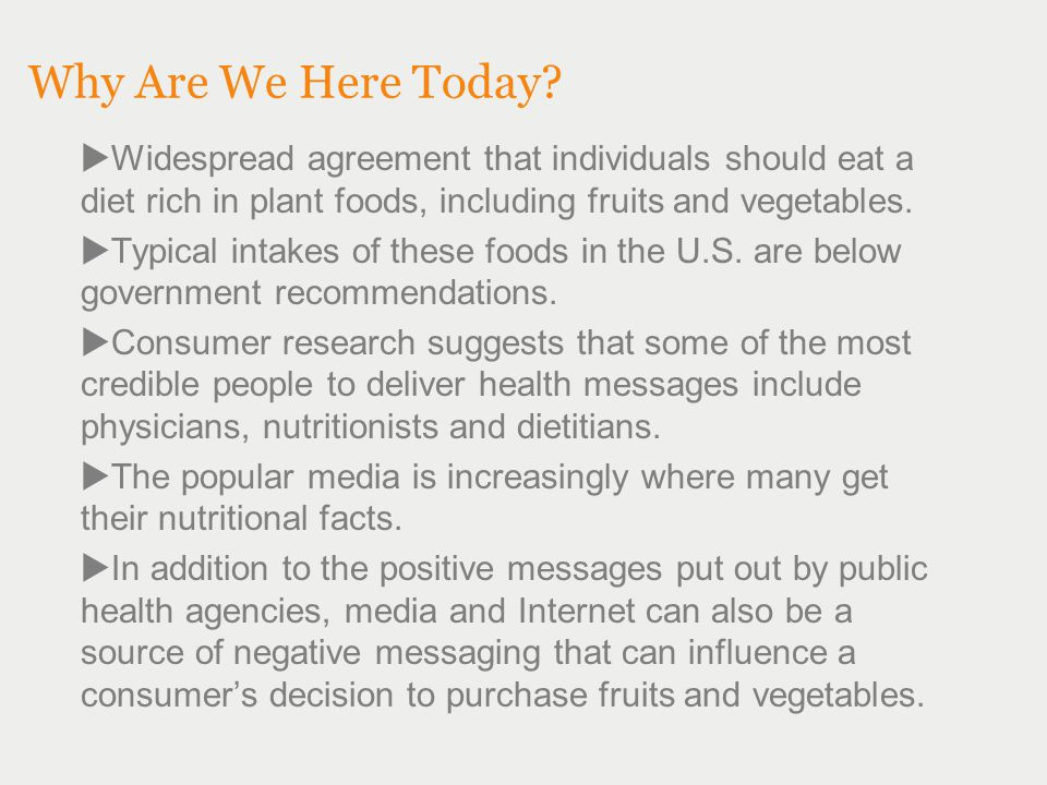 Why Are We Here Today?  Widespread agreement that individuals should eat a diet rich in plant foods, including fruits and vegetables.  Typical intak