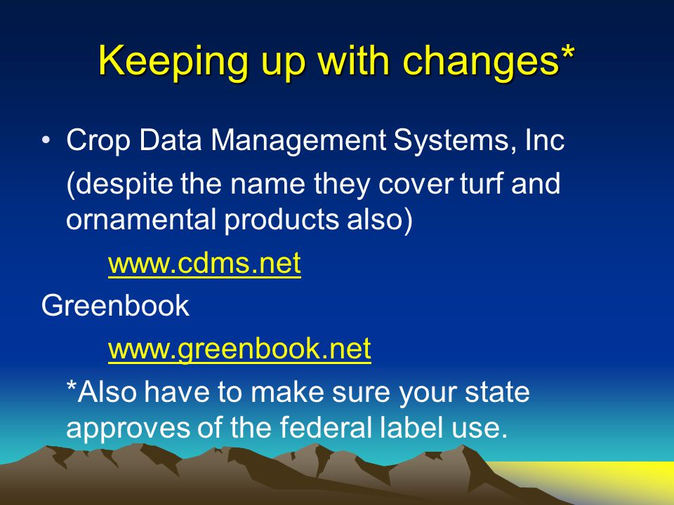 Keeping up with changes* Crop Data Management Systems, Inc (despite the name they cover turf and ornamental products also) www.cdms.net Greenbook www.