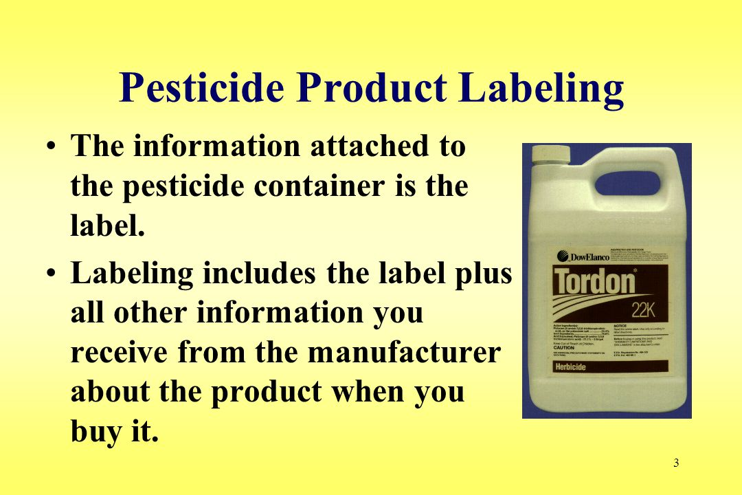 3 Pesticide Product Labeling The information attached to the pesticide container is the label. Labeling includes the label plus all other information