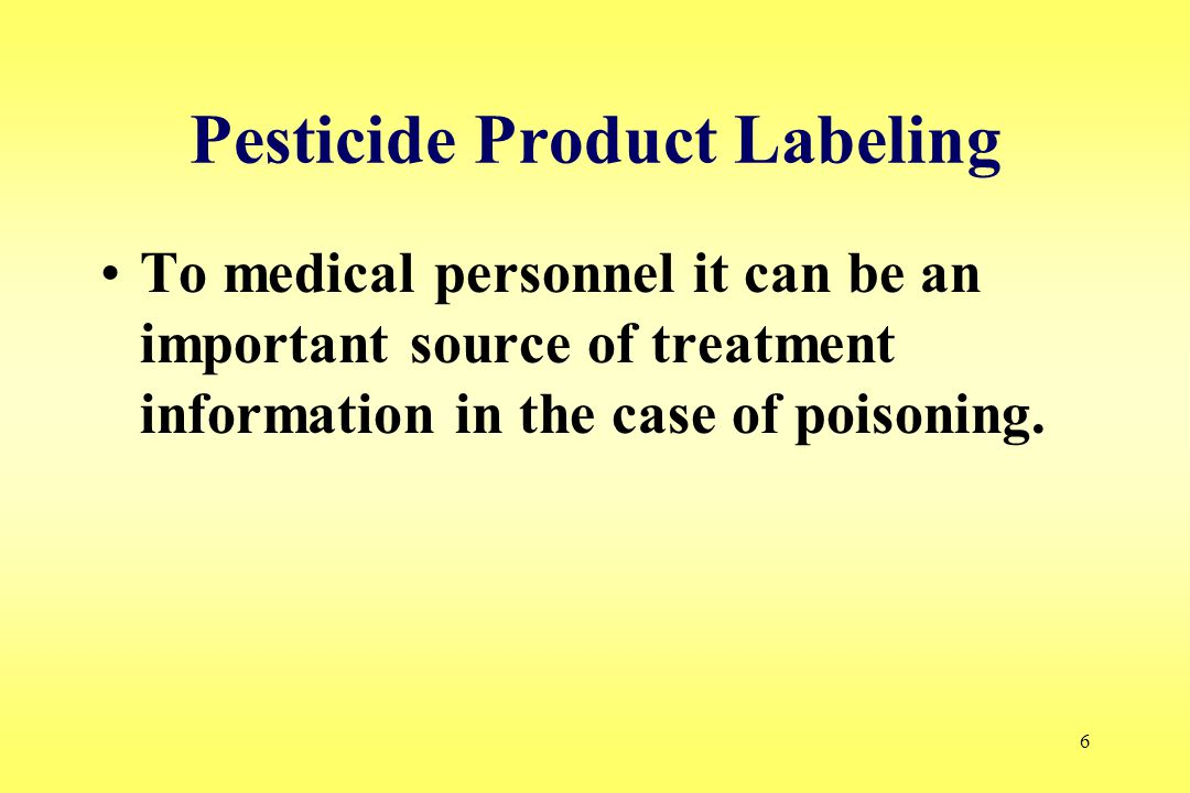 6 Pesticide Product Labeling To medical personnel it can be an important source of treatment information in the case of poisoning.