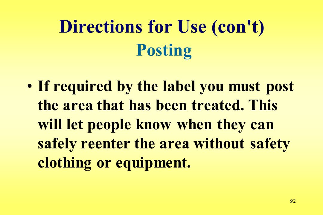 92 Directions for Use (con t) Posting If required by the label you must post the area that has been treated.
