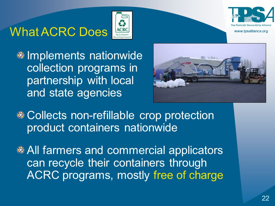 www.tpsalliance.org 22 Implements nationwide collection programs in partnership with local and state agencies Collects non-refillable crop protection