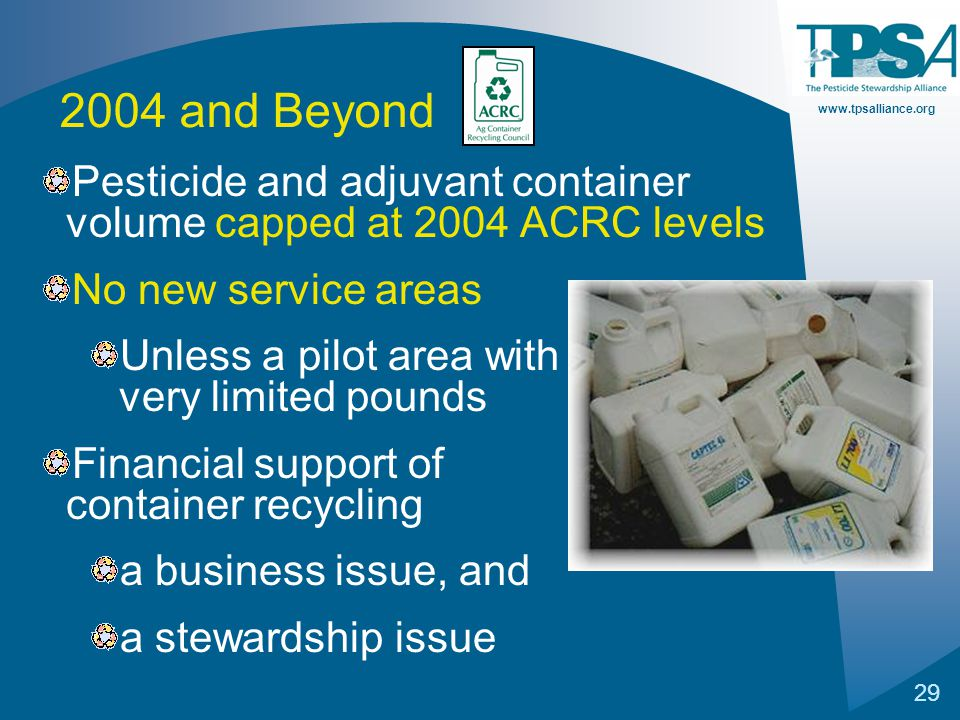 www.tpsalliance.org 29 Pesticide and adjuvant container volume capped at 2004 ACRC levels No new service areas Unless a pilot area with very limited p